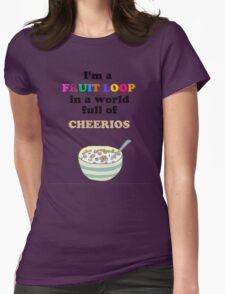 I'm a Fruit Loop in a World Full of Cheerios! Womens Fitted T-Shirt