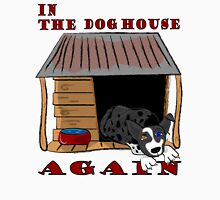 In the Dog House Again T Unisex T-Shirt