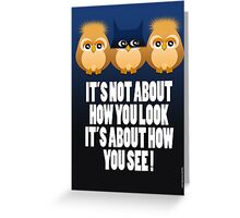 IT'S NOT ABOUT HOW YOU LOOK Greeting Card