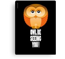OWL BE SEEING YOU! Canvas Print