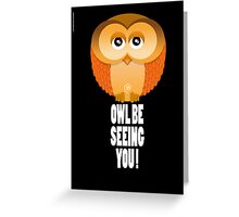 OWL BE SEEING YOU! Greeting Card