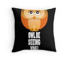 OWL BE SEEING YOU! Throw Pillow