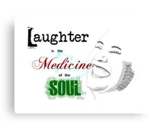 Laughter is the Medicine of the Soul Canvas Print