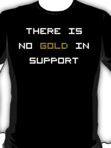 There is no GOLD in SUPPORT (reversed colours) T-Shirt