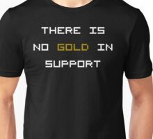 There is no GOLD in SUPPORT (reversed colours) Unisex T-Shirt