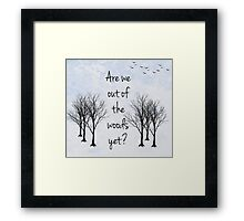 Are we out of the Woods yet? Framed Print