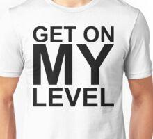 Get on MY Level Unisex T-Shirt