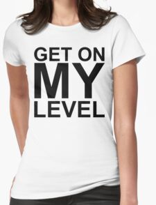 Get on MY Level Womens Fitted T-Shirt
