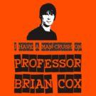I have a man-crush on Professor Brian Cox by 8eye