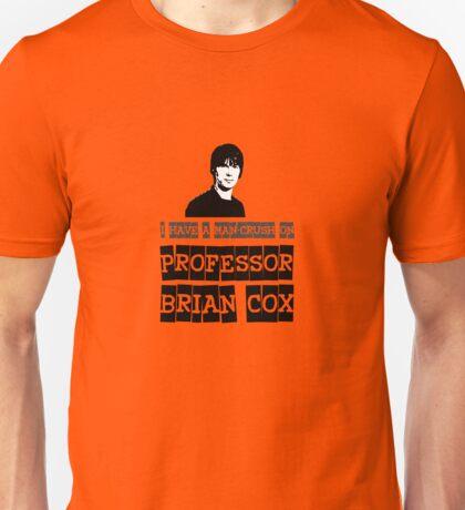 I have a man-crush on Professor Brian Cox Unisex T-Shirt