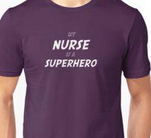 My Nurse is a Superhero Unisex T-Shirt