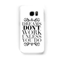 Dreams don't work unless you do Samsung Galaxy Case/Skin