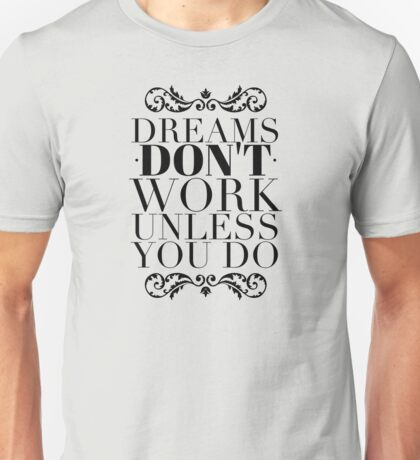 Dreams don't work unless you do Unisex T-Shirt