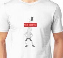 Who shot ya? Unisex T-Shirt