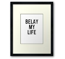 Belay My Life (Black Text) Framed Print