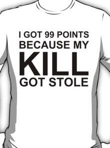 I got 99 Points because my Kill got Stole T-Shirt