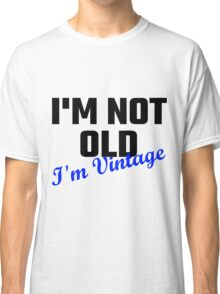 I Am Not Old I Am Vintage Classic T-Shirt