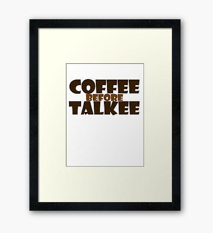 Coffee before talkee Framed Print