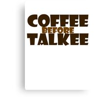 Coffee before talkee Canvas Print