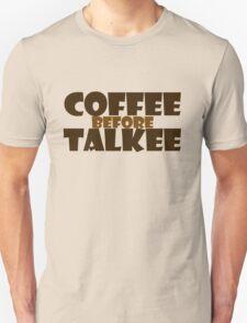 Coffee before talkee Unisex T-Shirt