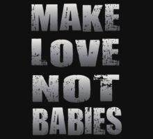 MAKE LOVE NOT BABIES by mcdba