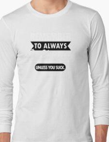 Unless You Suck Long Sleeve T-Shirt