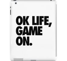 OK LIFE, GAME ON. iPad Case/Skin