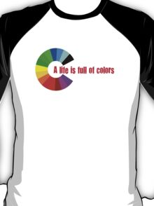 A LIFE IS FULL OF COLORS T-Shirt