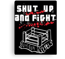 Shut Up And Fight Canvas Print