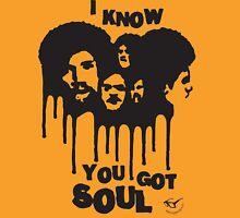 I know you got soul Unisex T-Shirt