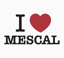 I Love MESCAL by steelv