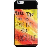 Take Time To Soak Up The Sunshine iPhone Case/Skin