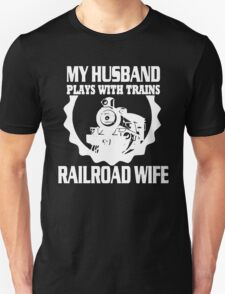 Railroad Wife - my husband plays with trains T-Shirt