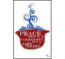 PEACE ISN'T A COMMODITY...  Photographic Print