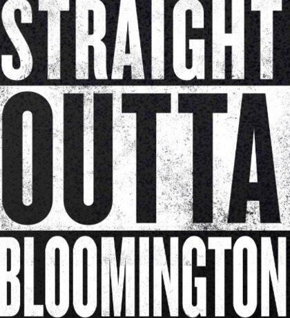 Straight outta Bloomington Sticker