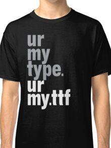 my type Classic T-Shirt