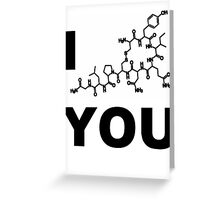 I (OXYTOCIN) You Greeting Card