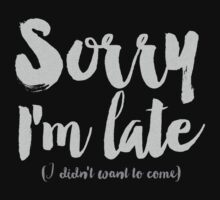 Sorry I'm Late (I didn't want to come) by Deirdre Saoirse Moen