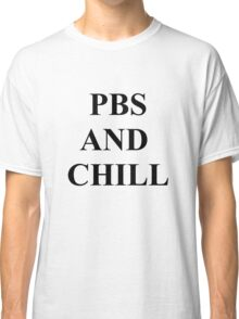 PBS and chill Classic T-Shirt