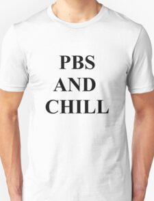 PBS and chill Unisex T-Shirt