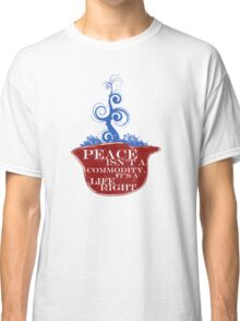 PEACE ISN'T A COMMODITY... Classic T-Shirt