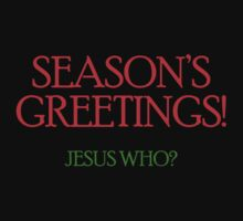 Season's Greetings, Jesus Who? (Christmas) by jezkemp
