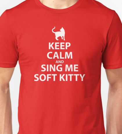 Keep Calm and sing me soft kitty Unisex T-Shirt