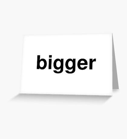 bigger Greeting Card