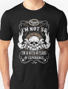 1957 I Am Not 58 I Am 18 With 40 Years Of Experience T-Shirt