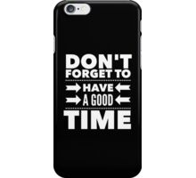 Don't forget to have a good time iPhone Case/Skin