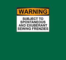 WARNING: SUBJECT TO SPONTANEOUS AND EXUBERANT SEWING FRENZIES Womens T-Shirt