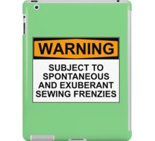WARNING: SUBJECT TO SPONTANEOUS AND EXUBERANT SEWING FRENZIES iPad Case/Skin
