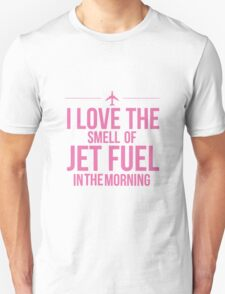 I Love The Smell Of Jet Fuel In The Morning - Pink Unisex T-Shirt