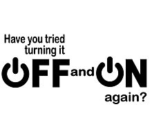 Have you tried turning it off and on again? Photographic Print